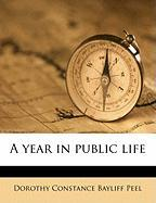 A Year in Public Life - Peel, Dorothy Constance Bayliff