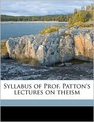 Syllabus of Prof. Patton's Lectures on Theism