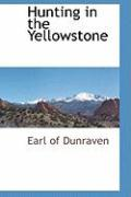 Hunting in the Yellowstone - Dunraven, Earl Of