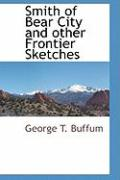 Smith of Bear City and Other Frontier Sketches - Buffum, George T.