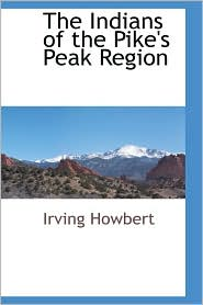 The Indians of the Pike's Peak Region
