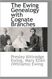 The Ewing Genealogy with Cognate Branches