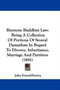 Burmese Buddhist Law: Being a Collection of Portions of Several Damathats in Regard to Divorce, Inheritance, Marriage and Partition (1891)