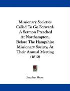 Missionary Societies Called to Go Forward: A Sermon Preached at Northampton, Before the Hampshire Missionary Society, at Their Annual Meeting (1810) - Grout, Jonathan