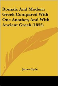 Romaic and Modern Greek Compared with One Another, and with Ancient Greek (1855)
