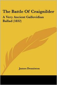 The Battle of Craignilder: A Very Ancient Gallovidian Ballad (1832)