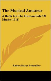 The Musical Amateur: A Book on the Human Side of Music (1911)