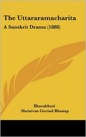 The Uttararamacharita: A Sanskrit Drama (1888)