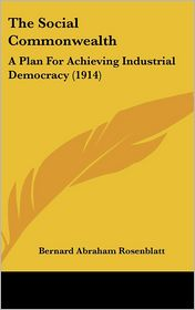 The Social Commonwealth: A Plan for Achieving Industrial Democracy (1914)