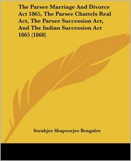 The Parsee Marriage and Divorce ACT 1865, the Parsee Chattels Real ACT, the Parsee Succession ACT, and the Indian Succession ACT 1865 (1868)