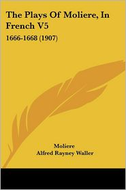The Plays of Moliere, in French V5: 1666-1668 (1907)