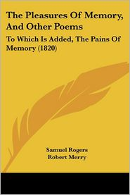 The Pleasures of Memory, and Other Poems: To Which Is Added, the Pains of Memory (1820)
