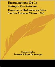 Haemastatique Ou La Statique Des Animaux: Experiences Hydrauliques Faites Sur Des Animaux Vivans (1744) (French Edition)