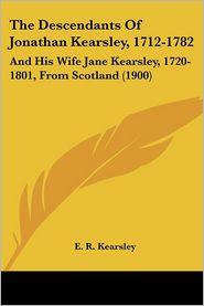 The Descendants of Jonathan Kearsley, 1712-1782: And His Wife Jane Kearsley, 1720-1801, from Scotland (1900)