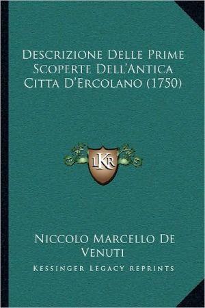 Descrizione Delle Prime Scoperte Dell'antica Citta D'Ercolano (1750)