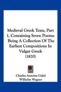 Medieval Greek Texts, Part 1, Containing Seven Poems: Being a Collection of the Earliest Compositions in Vulgar Greek (1870) - Gidel, Charles Antoine