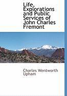 Life, Explorations and Public Services of John Charles Fremont