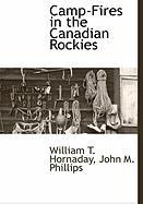 Camp-Fires in the Canadian Rockies - Hornaday, William T.; Phillips, John M.
