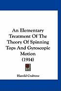An Elementary Treatment of the Theory of Spinning Tops and Gyroscopic Motion (1914)