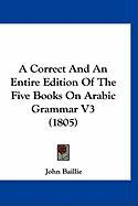 A Correct and an Entire Edition of the Five Books on Arabic Grammar V3 (1805) - Baillie, John