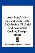 Aunt Mary's New England Cook Book: A Collection of Useful and Economical Cooking Receipts (1881) - Lockwood Brooks and Company, Brooks And