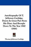 Autobiography of T. Jefferson Coolidge: Drawn in Great Part from His Diary and Brought Down to the Year 1900 (1901) - Coolidge, Thomas Jefferson