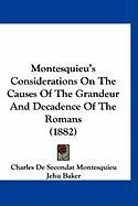 Montesquieu's Considerations on the Causes of the Grandeur and Decadence of the Romans (1882)