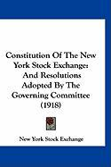 Constitution of the New York Stock Exchange: And Resolutions Adopted by the Governing Committee (1918) - New York Stock Exchange, York Stock Exch