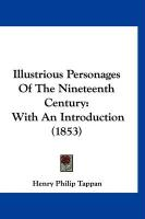 Illustrious Personages of the Nineteenth Century: With an Introduction (1853) - Tappan, Henry Philip