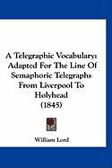 A Telegraphic Vocabulary: Adapted for the Line of Semaphoric Telegraphs from Liverpool to Holyhead (1845) - Lord, William
