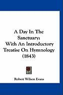 A Day in the Sanctuary: With an Introductory Treatise on Hymnology (1843) - Evans, Robert Wilson