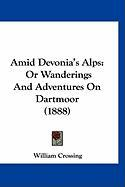 Amid Devonia's Alps: Or Wanderings and Adventures on Dartmoor (1888) - Crossing, William