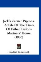 Jack's Carrier Pigeons: A Tale of the Times of Father Taylor's Mariners' Home (1900) - Butterworth, Hezekiah