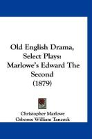 Old English Drama, Select Plays: Marlowe's Edward the Second (1879)