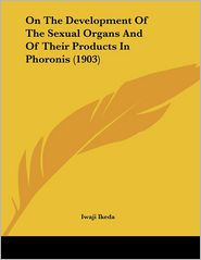 On the Development of the Sexual Organs and of Their Products in Phoronis (1903)