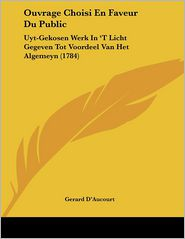 Ouvrage Choisi En Faveur Du Public: Uyt-Gekosen Werk in 't Licht Gegeven Tot Voordeel Van Het Algemeyn (1784)