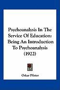 Psychoanalysis in the Service of Education: Being an Introduction to Psychoanalysis (1922)
