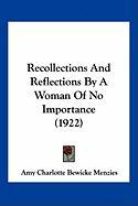 Recollections and Reflections by a Woman of No Importance (1922) - Menzies, Amy Charlotte Bewicke