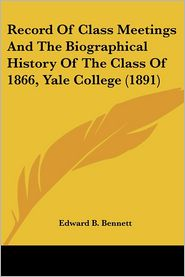 Record of Class Meetings and the Biographical History of the Class of 1866, Yale College (1891)