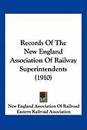 Records of the New England Association of Railway Superintendents (1910) - New England Association of Railroad; Eastern Railroad Association, Railroad A