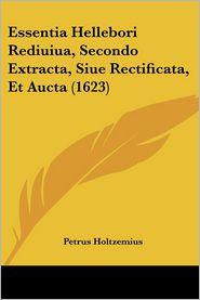 Essentia Hellebori Rediuiua, Secondo Extracta, Siue Rectificata, Et Aucta (1623)