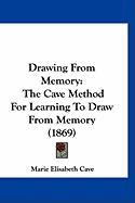 Drawing from Memory: The Cave Method for Learning to Draw from Memory (1869) - Cave, Marie Elisabeth