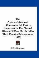 The Apiarian's Manual: Containing All That Is Important in the Natural History of Bees or Useful in Their Practical Management (1827) - Howatson, T. M.