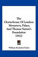 The Charterhouse of London: Monastery, Palace, and Thomas Sutton's Foundation (1912)