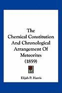 The Chemical Constitution and Chronological Arrangement of Meteorites (1859) - Harris, Elijah P.