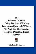 The Fortune of War: Being Portions of Many Letters and Journals Written to and for Her Cousin Mistress Dorothea Engel (1900) - Barrow, Elizabeth N.
