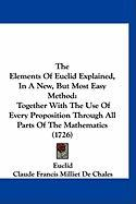 The Elements of Euclid Explained, in a New, But Most Easy Method: Together with the Use of Every Proposition Through All Parts of the Mathematics (172