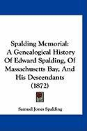 Spalding Memorial: A Genealogical History of Edward Spalding, of Massachusetts Bay, and His Descendants (1872) - Spalding, Samuel Jones