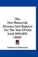The New Brunswick Almanac and Register: For the Year of Our Lord 1851-1852 (1850) - Athenaeum, Fredericton
