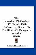 The Edwardean V1, October, 1903 to July, 1904: A Quarterly, Devoted to the History of Thought in America (1904) - Squires, William Harder